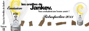 Les oreilles de Jankev S02E10 – Rétrospective 2011