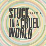 Framix - Stuck in a Cruel World