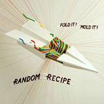 Random Recipe - Fold it Mold it / Les Oreilles de jankev