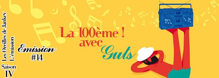 Les Oreilles de Jankev - La 100E avec GUTS